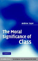 The Moral Significance of Class, by Andrew Sayer