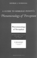 A Guide to Merleau-Ponty's Phenomenology of perception, by George Marshall