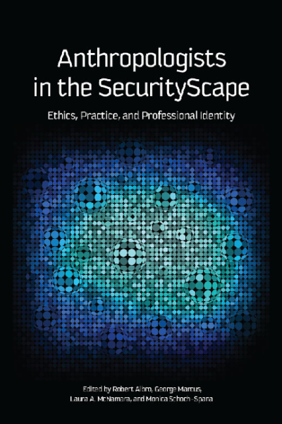 Anthropologists in the securityscape.Ethics, practice and professional identity, Editors Robert Albro George E. Marcus Laura A. McNamara Monica Schoch-Spana