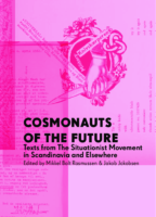 Cosmonauts of the Future- Texts from the Situationist Movement in Scandinavia and Elsewhere