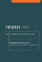 Futures Past. On the Semantics of historical time, by Reinhart Koselleck