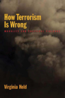 How Terrorism Is Wrong -Morality and Political Violence, by Virginia Held