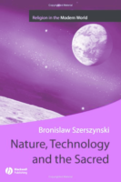 Nature, Technology and the Sacred, by Bronislaw Szerszynski