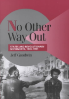 No Other Way Out-States and Revolutionary Movements 1945 to 1991- Jeff Goodwin