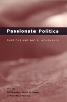 Passionate politics. Emotions and social movements, by Jeff Goodwin, James M. Jasper, and Francesca Polletta