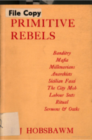 Primitive Rebels- Studies in Archaic Forms of Social Movement in the 19th and 20th Centuries, by E. J. Hobsbawm
