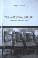 The Sentimental Citizen- Emotion in Democratic Politics, by George E. Marcus