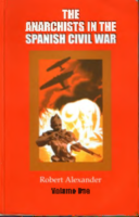 The anarchists in the Spanish Civil War. V.1, by Alexander R.J.