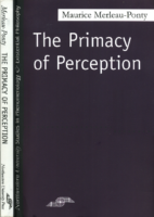 The primacy of perception, by Maurice Merleau-Ponty.