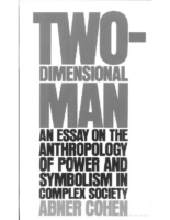 Two Dimensional Man -An_Essay on the anthropology of Power and Symbolism in Complex Society, by Abner_Cohen
