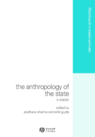 The Anthropology of the State, edited by Aradhana Sharma and Akhil Gupta