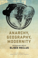 Anarchy- Geography- Modernity – Selected Writings of Elisée Reclus