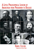 A Little Philosophical Lexicon of Anarchism from Proudhon to Deleuze-edited by Daniel Colson