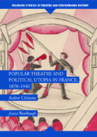 Active Citizens- Popular Theatre and Political Utopia in France, 1870—1940 – Jessica Wardhaugh