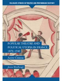 Active Citizens- Popular Theatre and Political Utopia in France, 1870—1940 – Jessica Wardhaugh
